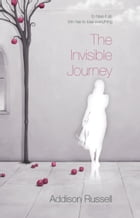 The Invisible Journey by Addison Russell