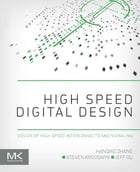 High Speed Digital Design: Design of High Speed Interconnects and Signaling by Hanqiao Zhang