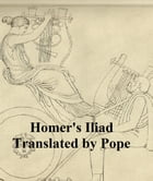 The Iliad of Homer, Pope's verse translation (Illustrated) by Homer