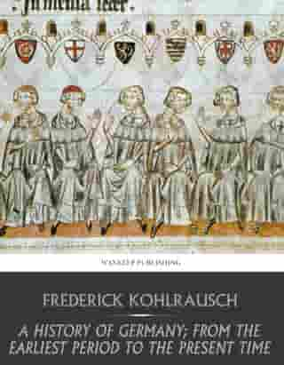 A History of Germany; from the Earliest Period to the Present Time
