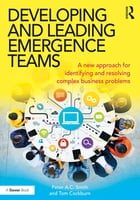 Developing and Leading Emergence Teams: A new approach for identifying and resolving complex…