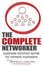 The Complete Networker: Business Common Sense for Network Marketers