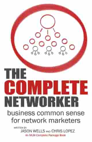 The Complete Networker: Business Common Sense for Network Marketers by Chris Lopez