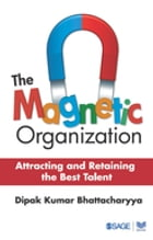 The Magnetic Organization: Attracting and Retaining the Best Talent