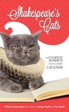 Shakespeare's Cats: The Complete Sonnets for the Literary Cat-Lover by William Shakespeare