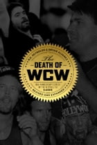 Death of WCW: 10th Anniversary Edition of the Bestselling Classic — Revised and Expanded