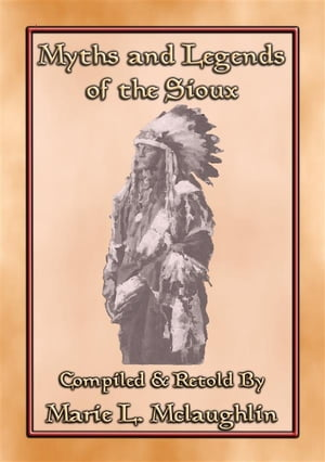MYTHS AND LEGENDS OF THE SIOUX - 38 Sioux Children's Stories: 38 Native American children's Stories from the Sioux