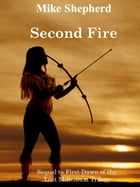 Second Fire: Sequel to First Dawn of the Lost Millenium Trilogy by Mike Shepherd