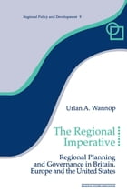 The Regional Imperative: Regional Planning and Governance in Britain, Europe and the United States by Urlan A. Wannop