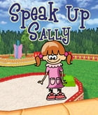 Speak Up Sally: Children's Books and Bedtime Stories For Kids Ages 3-8 for Fun Life Lessons by Jupiter Kids