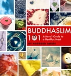 Buddhaslim 101: A Hero's Guide to a Healthy Heart by Nasreen Ameri