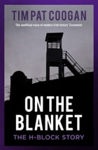 On the Blanket: The H-Block Story by Tim Pat Coogan
