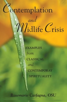 CONTEMPLATION and MIDLIFE CRISIS: Examples from Classical and Contemporary Spirituality