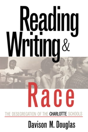 Reading,  Writing and Race The Desegregation of the Charlotte Schools