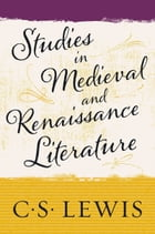 Studies in Medieval and Renaissance Literature by C. S. Lewis