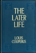 The Later Life by Louis Couperus