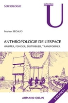 Anthropologie de l'espace: Habiter, fonder, distribuer, transformer by Marion Segaud