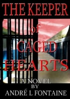 The Keeper of Caged Hearts by Andre Fontaine