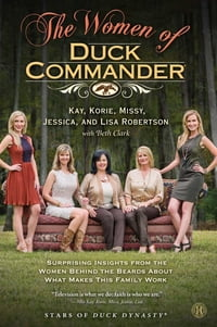 The Women of Duck Commander: Surprising Insights from the Women Behind the Beards About What Makes…