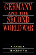 Germany and the Second World War: Volume 6: The Global War
