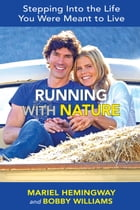 Running with Nature: Stepping Into the Life You Were Meant to Live by Mariel Hemingway
