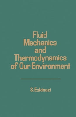 Book Fluid Mechanics and Thermodynamics of Our Environment by Eskinazi, S