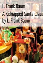 A Kidnapped Santa Claus (Illustrated) by L. Frank Baum