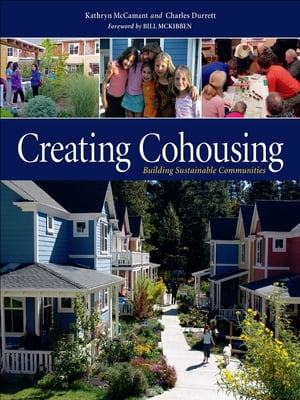 Creating Cohousing: Building Sustainable Communities by Charles Durrett