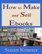 How to Make and Sell Ebooks by Susan Kramer