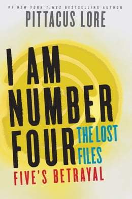 Book I Am Number Four: The Lost Files: Five's Betrayal by Pittacus Lore