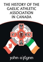 The History of the Gaelic Athletic Association in Canada by Ainsley Baldwin