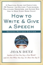 How to Write and Give a Speech: A Practical Guide for Executives, PR People, the Military, Fund…