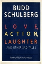 Love, Action, Laughter and Other Sad Tales by Budd Schulberg