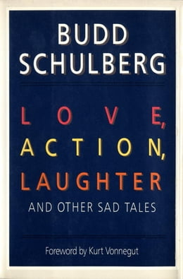 Book Love, Action, Laughter and Other Sad Tales by Budd Schulberg