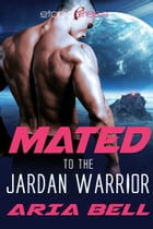 Mated to the Jardan Warrior by Aria Bell