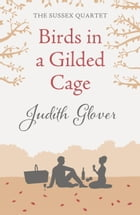 Birds in a Gilded Cage: The Sussex Quartet 4 by Judith Glover