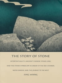The Story of Stone: Intertextuality, Ancient Chinese Stone Lore, and the Stone Symbolism in Dream…