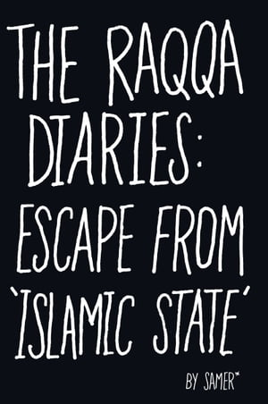 The Raqqa Diaries Escape from Islamic State