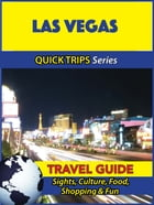 Las Vegas Travel Guide (Quick Trips Series): Sights, Culture, Food, Shopping & Fun by Jody Swift