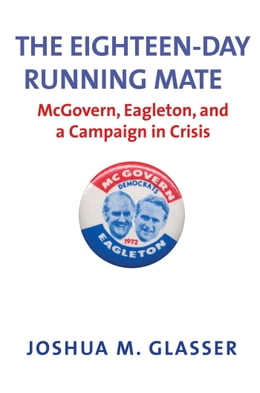 Book The Eighteen-Day Running Mate: McGovern, Eagleton, and a Campaign in Crisis by Joshua M. Glasser