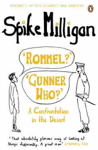 'Rommel?' 'Gunner Who?': A Confrontation in the Desert by Spike Milligan