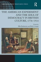 The American Experiment and the Idea of Democracy in British Culture, 1776–1914
