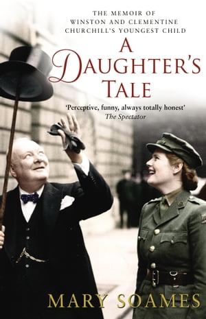 A Daughter's Tale The Memoir of Winston and Clementine Churchill's youngest child