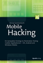 Mobile Hacking: Ein kompakter Einstieg ins Penetration Testing mobiler Applikationen – iOS, Android und Windows Mobi by Michael Spreitzenbarth