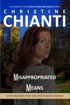 Misappropriated Means: FBI Organized Crime Task Force Romantic Suspense by Christine Chianti