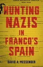 Hunting Nazis in Franco's Spain by David A. Messenger