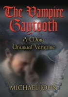 The Vampire Gaytooth: A Most Unusual Vampire by Michael Francis John