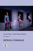 Critical Studies 1: Patricia Cornelius by Julian Meyrick