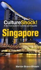 CultureShock! Singapore: A Survival Guide to Customs and Etiquette by Marion Bravó-Bhasin