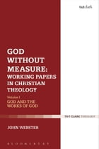 God Without Measure: Working Papers in Christian Theology: Volume 1: God and the Works of God